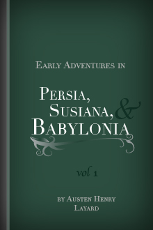 Early Adventures in Persia, Susiana, and Babylonia, Vol. I