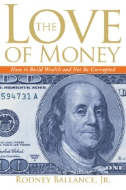 The Love of Money: How to Build Wealth and Not Be Corrupted