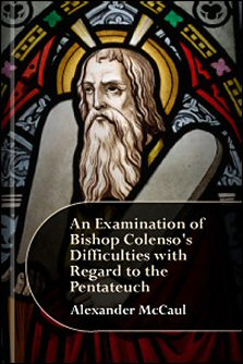 An Examination of Bishop Colenso's Difficulties with Regard to the Pentateuch