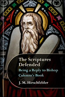 The Scriptures Defended: Being a Reply to Bishop Colenso's Book