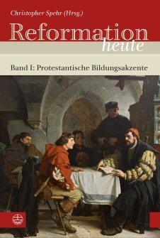 Reformation Heute - Band 1: Protestantische Bildungsakzente