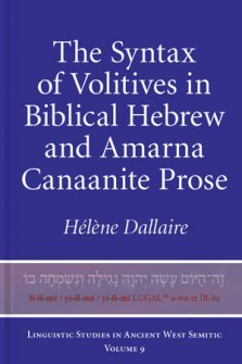 The Syntax of Volitives in Biblical Hebrew and Amarna Canaanite Prose (LSAWS 9)