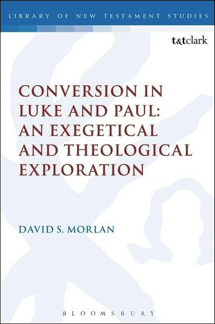 Conversion in Luke and Paul: An Exegetical and Theological Exploration
