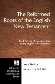 The Reformed Roots of the English New Testament: The Influence of Theodore Beza on the English New Testament