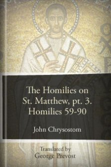 The Homilies on the Gospel of St. Matthew: Part 3, Hom. 59–90