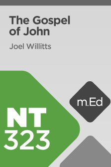 Mobile Ed: NT323 Book Study: The Gospel of John (11 hour course)