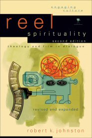 Reel Spirituality: Theology and Film in Dialogue, 2nd ed.