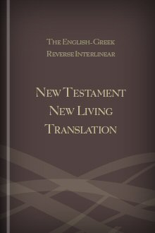 The English-Greek Reverse Interlinear New Testament New Living Translation
