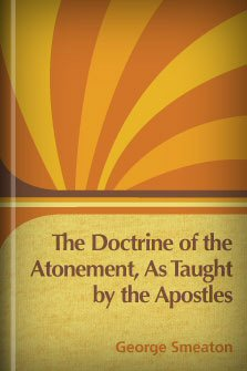 The Doctrine of the Atonement, As Taught by the Apostles