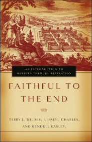 Faithful to the End: An Introduction to Hebrews through Revelation