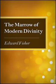 The Marrow of Modern Divinity
