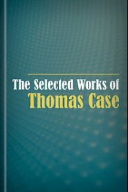 The Select Works of Thomas Case