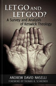 Let Go and Let God? A Survey and Analysis of Keswick Theology (Logos Edition)
