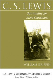 C.S. Lewis: Spirituality for Mere Christians