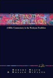 Wesleyan Bible Commentary: 1 & 2 Timothy, Titus, Philemon