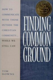 Finding Common Ground: How to Communicate with Those Outside the Christian Community… While We Still Can