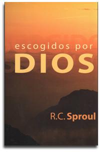 Escogidos por Dios (R.C. Sproul)