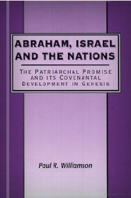 Abraham, Israel and the Nations: The Patriarchal Promise and its Covenantal Development in Genesis