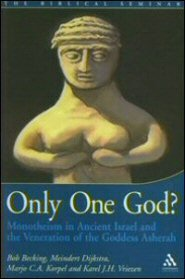 Only One God?: Monotheism in Ancient Israel and the Veneration of the Goddess Asherah