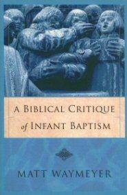 A Biblical Critique of Infant Baptism