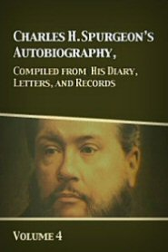 Charles H. Spurgeon's Autobiography, Compiled from His Diary, Letters, and Records, Vol. 4