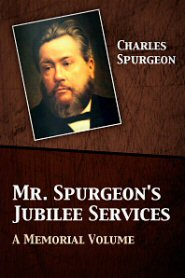 Mr. Spurgeon's Jubilee Services: A Memorial Volume