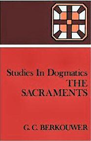 Studies in Dogmatics: The Sacraments