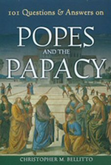 101 Questions and Answer on the Popes and the Papacy