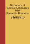 A Dictionary of Biblical Languages w/ Semantic Domains: Hebrew (OT)