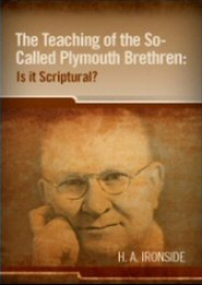 The Teaching of the So-called Plymouth Brethren: Is it Scriptural?