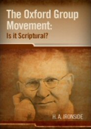 The Oxford Group Movement: Is it Scriptural?