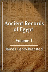 Ancient Records of Egypt, Volume 1: The First through the Seventeenth Dynasties