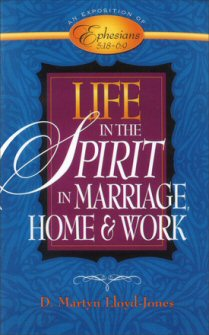 Exposition of Ephesians: Life in the Spirit in Marriage, Home and Work
