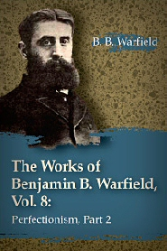 The Works of Benjamin B. Warfield, Vol. 8: Perfectionism, Part 2