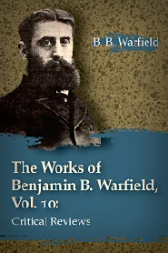 The Works of Benjamin B. Warfield, Vol. 10: Critical Reviews