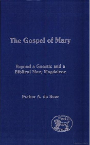 The Gospel of Mary: Beyond a Gnostic and a Biblical Mary Magdalene
