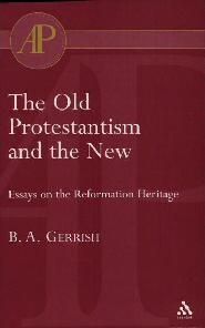 The Old Protestantism and the New: Essays on the Reformation Heritage