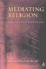 Mediating Religion: Studies in Media, Religion, and Culture