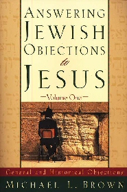 Answering Jewish Objections to Jesus: General and Historical Objections-Volume One