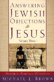 Answering Jewish Objections to Jesus: Messianic Prophecy Objections-Volume Three