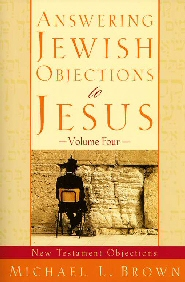 Answering Jewish Objections to Jesus: New Testament Objections-Volume Four