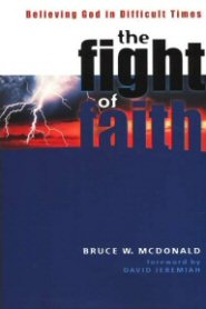 The Fight of Faith: Believing God in Difficult Times