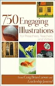 750 Engaging Illustrations for Preachers, Teachers and Writers