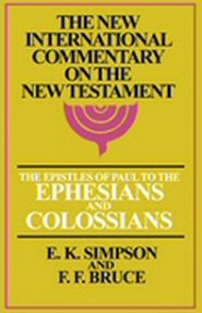 New International Commentary: The Epistles of Paul to the Ephesians and Colossians