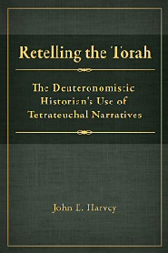 Retelling the Torah: The Deuternonmistic Historian's Use of Tetrateuchal Narratives