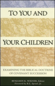To You and Your Children: Examining the Biblical Doctrine of Covenant Succession