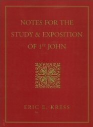 Notes for the Study and Exposition of 1st John