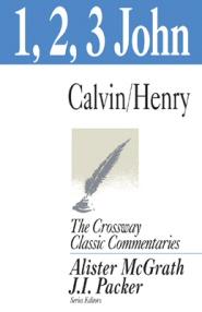 Crossway Classic Commentaries: 1, 2, 3 John