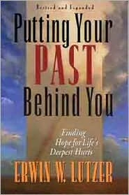 Putting Your Past Behind You: Finding Hope for Life's Deepest Hurts, Revised Edition