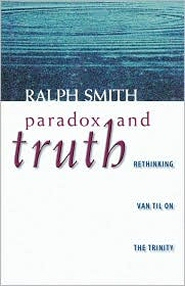 Paradox and Truth: Rethinking Van Til on the Trinity